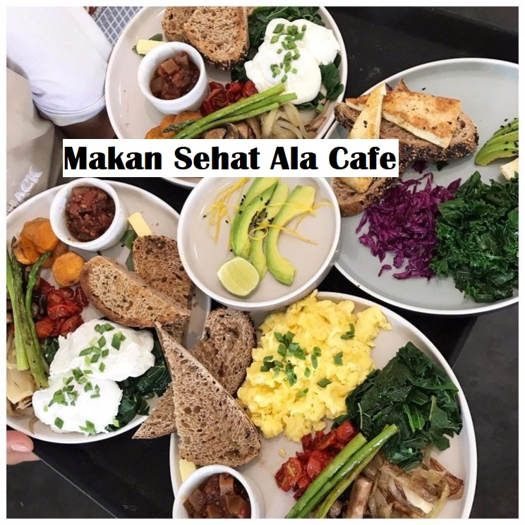 Makan Sehat Ala Cafe