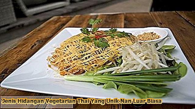 Jenis Hidangan Vegetarian Thai Yang Unik Nan Luar Biasa