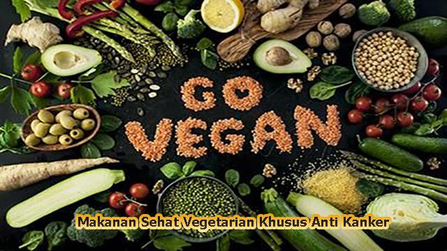 Makanan Sehat Vegetarian Khusus Anti Kanker