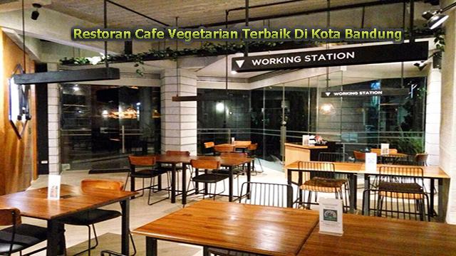 Restoran Cafe Vegetarian Terbaik Di Kota Bandung